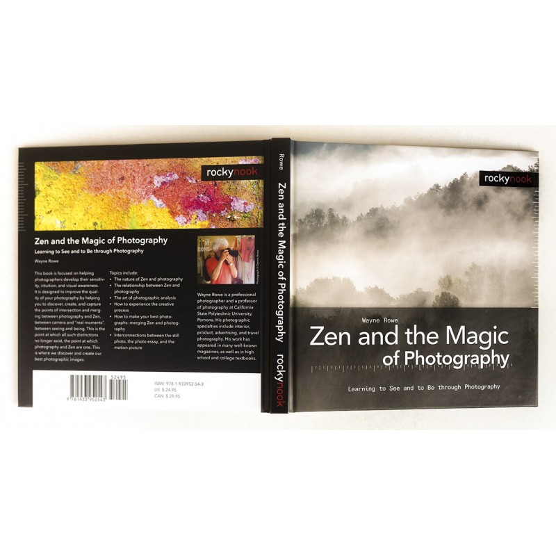 ROWE, Wayne: Zen and the Magic of Photography. Learning to See and to Be through Photography (2010)